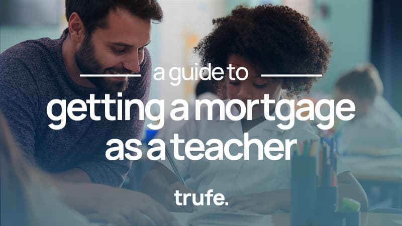 A guide to getting a mortgage as a teacher