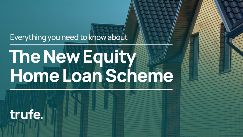 Everything You Need to Know about the New Equity Home Loan Scheme