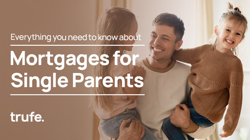 Everything you Need to Know About Mortgages for Single Parents